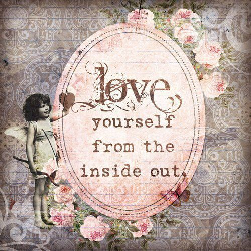 爱情 yourself from the inside out.