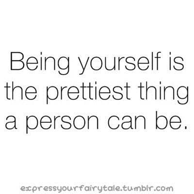 Being yourself :)