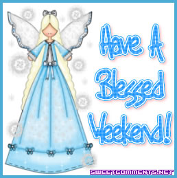Have a blessed weekend, my Angel sister.