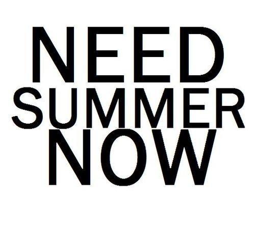 Need summer now!