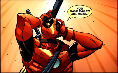 tou failed me brain! -deadpool