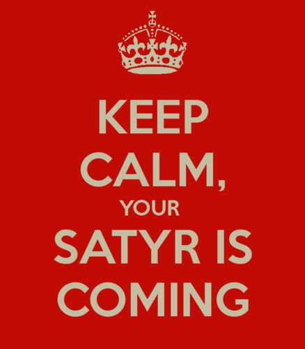 Keep calm and wait for your satyr