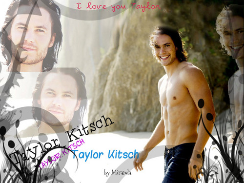 I love you Taylor kitsch