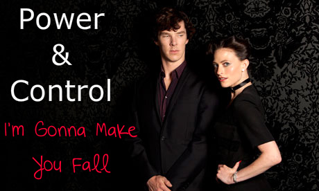 Power and Control = Sherlock and Irene