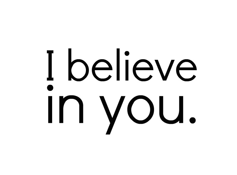 I believe in you. ♥