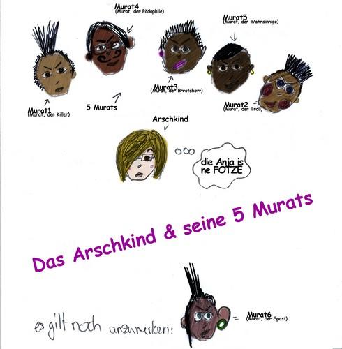 das Arschkind und seine 5 Murats