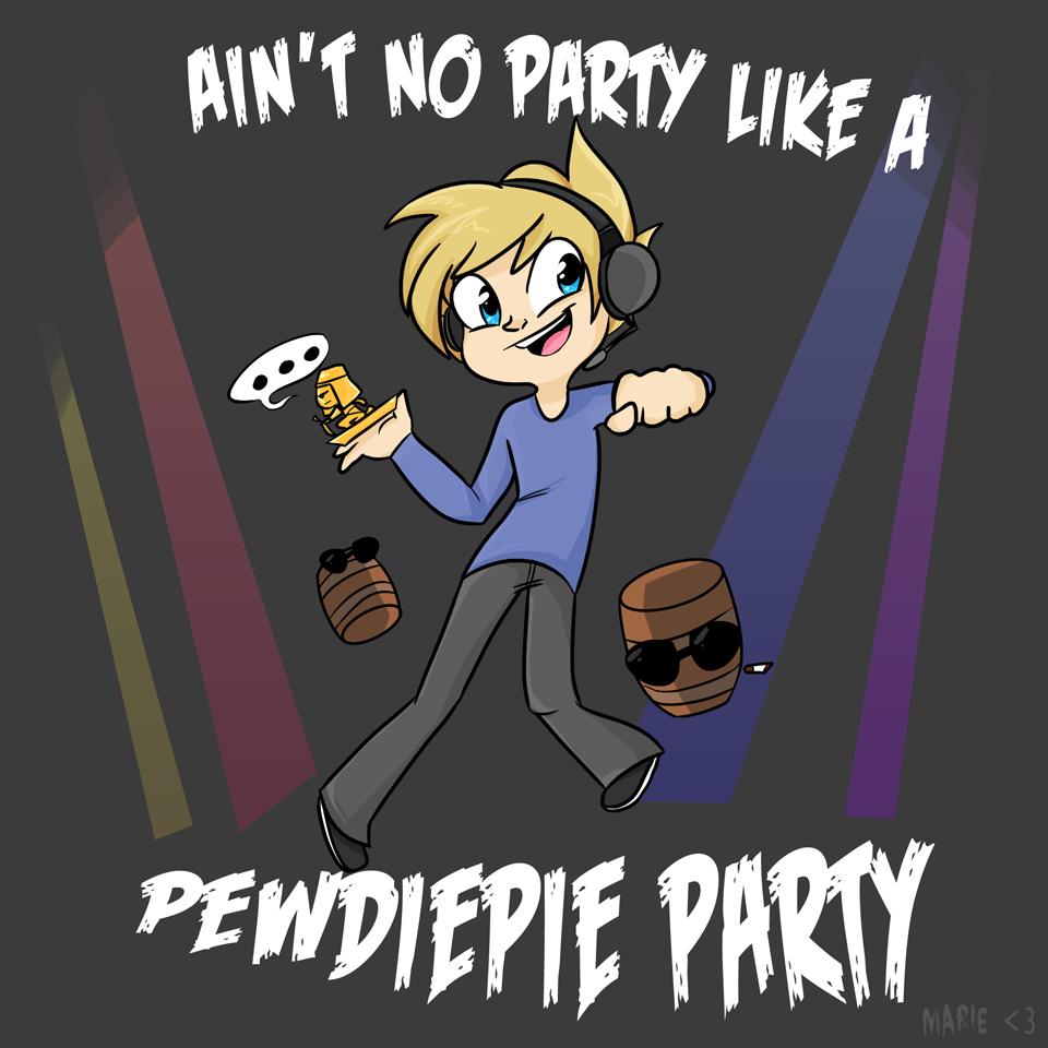 Pewdiepie Ain t no party like a pediepie partyErmahgerd Pewdiepie