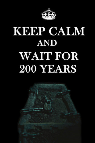 Keep Calm And Wait For 200 Years