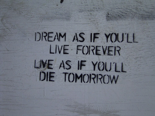 Live as if you'll die tomorrow