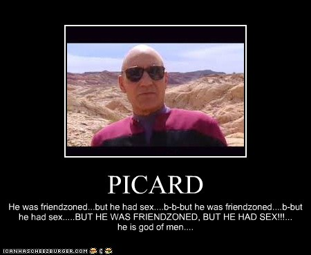 Picard...He conquers planets and doesn't afraid of anything.