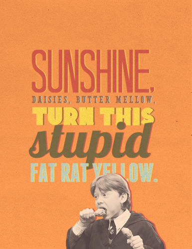 Sunshine, Daisies, butter Mellow, Turn this Stupid Fat ratte Yellow!