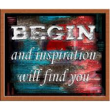 Begin and Inspiration Will Find u
