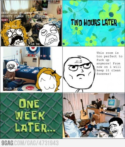 Everytime I clean my room!