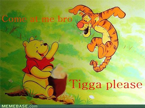 tigga please:)