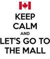 Keep Calm and Let's Go To The Mall - robin-scherbatsky photo