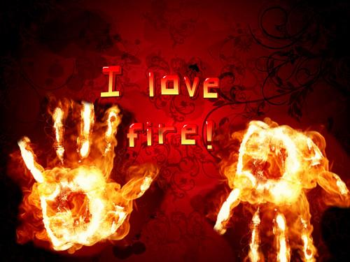 I love fire!