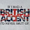 If I have a British Accent...