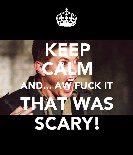 Keep Calm And Aw Fuck It... That Was Scary! - jensen-ackles Photo