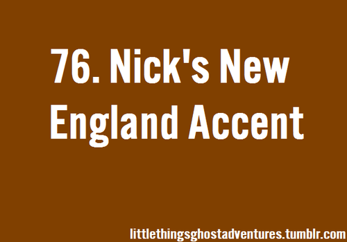 Nick's New England accent