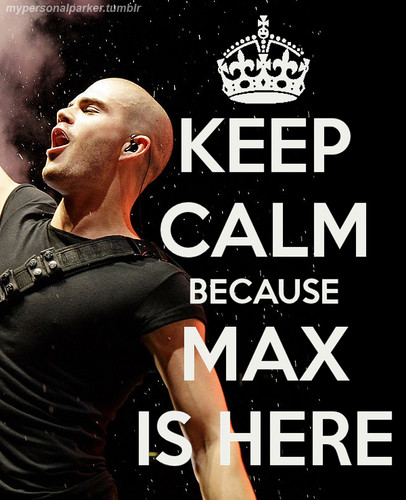 keep calm because Max is here