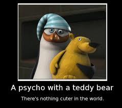A psycho with a teddy bear...