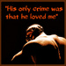 His only crime was that he loved me
