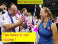 Petra Kvitova : Fan looks at her nipples