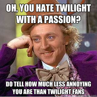 To People Who Hate Twiligt/Harry Potter and Spend All دن Trolling Them