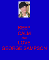 keep calm and love george sampson
