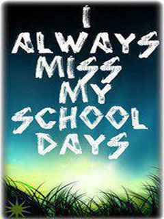 I always miss my school days