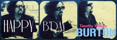 Happy B-day Tim Burton!!!!!