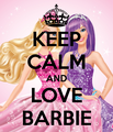KEEP CALM AND LOVE BARBIE
