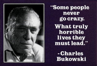 "Complete this Charles Bukowski's poem ""Alone with ________"""