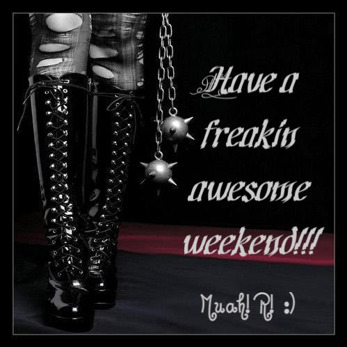 Have a Freakin Awesome Weekend