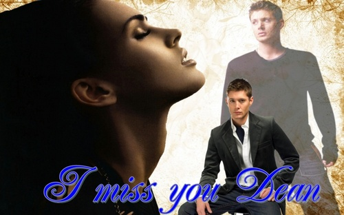 I Miss you Dean
