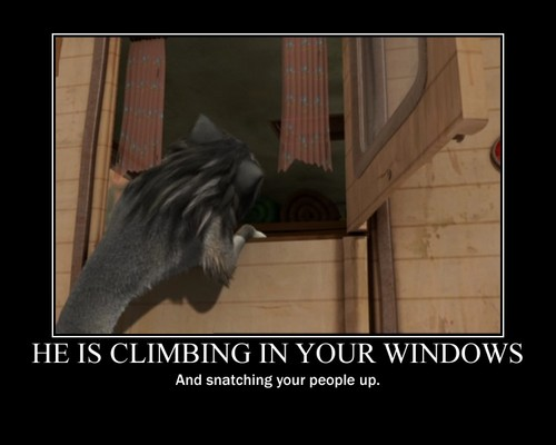 Humphrey is climbing in your windows