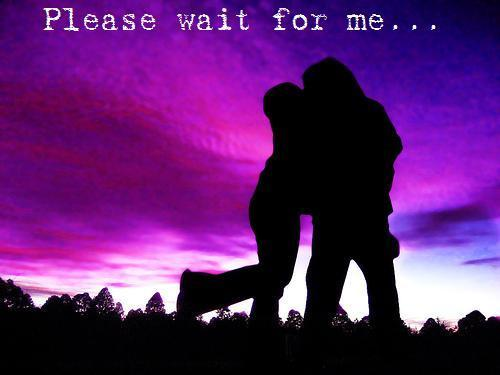 please wait for me