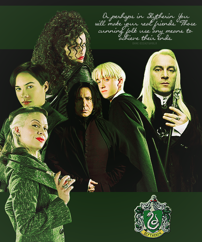 или perhaps in Slytherin Ты will make your real friends.
